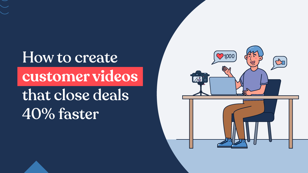 How to create customer videos that close deals 40 % faster